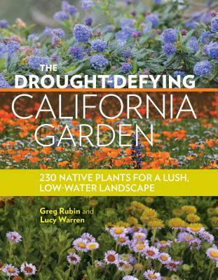 The Drought-Defying California Garden: 230 Native Plants for a Lush, Low-Water Landscape - Rubin, Greg, and Warren, Lucy