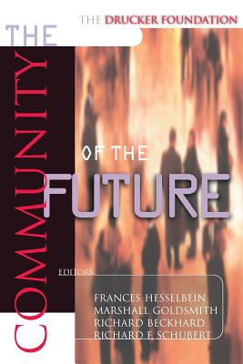 The Drucker Foundation: The Community of the Future - Beckhard, Richard F (Editor), and Goldsmith, Marshall (Editor), and Hesselbein, Frances (Editor)