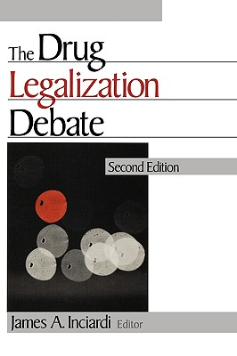 The Drug Legalization Debate - Inciardi, James A (Editor)