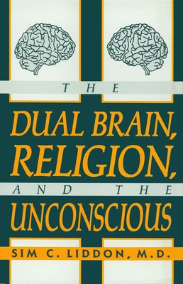 The Dual Brain, Religion and the Unconscious - Liddon, Sim C