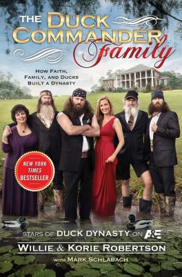 The Duck Commander Family: How Faith, Family, and Ducks Created a Dynasty - Robertson, Willie, and Robertson, Korie