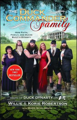 The Duck Commander Family: How Faith, Family, and Ducks Created a Dynasty - Robertson, Willie, and Robertson, Korie, and Schlabach, Mark