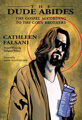 The Dude Abides: The Gospel According to the Coen Brothers - Falsani, Cathleen