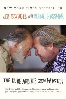 The Dude and the Zen Master - Bridges, Jeff, and Glassman, Bernie