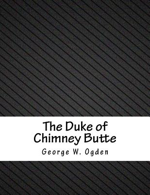 The Duke of Chimney Butte - Ogden, George W