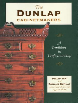 The Dunlap Cabinetmakers: A Tradition in Craftsmanship - Zea, Philip, and Dunlap, Donald