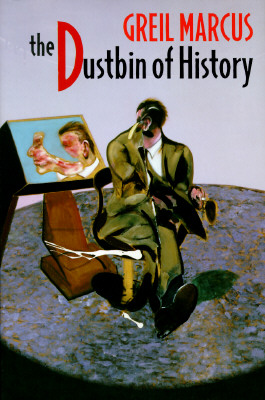The Dustbin of History - Marcus, Greil