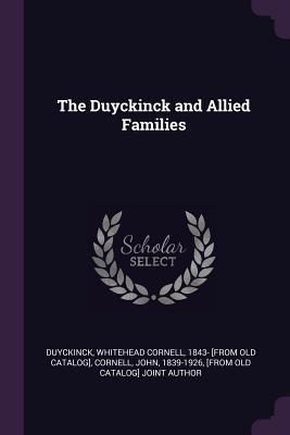 The Duyckinck and Allied Families - Duyckinck, Whitehead Cornell (Creator), and Cornell, John 1839-1926 (Creator)