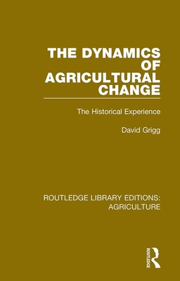 The Dynamics of Agricultural Change: The Historical Experience - Grigg, David