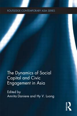 The Dynamics of Social Capital and Civic Engagement in Asia - Daniere, Amrita (Editor), and Van Luong, Hy (Editor)