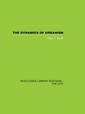 The Dynamics of Urbanism - Smith, Peter F.