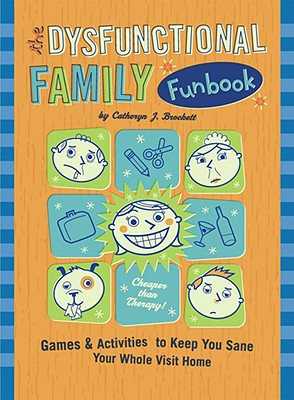 The Dysfunctional Family Funbook: Games & Activities to Keep You Sane Your Whole Visit Home - Brockett, Catheryn J