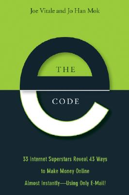 The E-Code: 34 Internet Superstars Reveal 44 Ways to Make Money Online Almost Instantly--Using Only E-Mail! - Vitale, Joe, Dr., and Mok, Jo Han