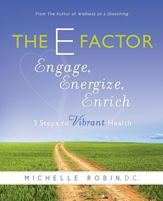 The E Factor: Engage, Energize, Enrich: Three Steps to Vibrant Health - Robin D C, Michelle