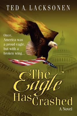 The Eagle Has Crashed - Lacksonen, Ted A, and Collier, Sue (Editor)