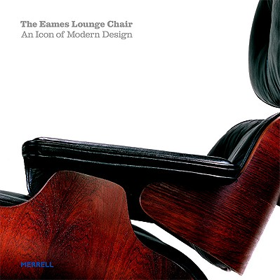 The Eames Lounge Chair: An Icon of Modern Design - Eidelberg, Martin, and Hine, Thomas, and Kirkham, Pat, Professor
