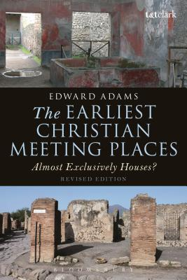The Earliest Christian Meeting Places: Almost Exclusively Houses? - Adams, Edward