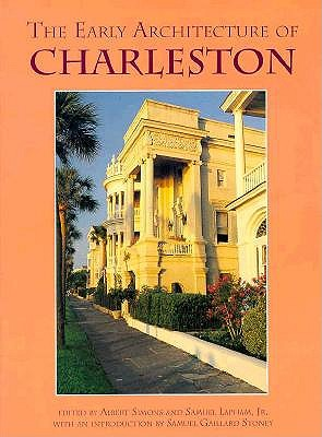 The Early Architecture of Charleston - Simons, Albert, and Stoney, Samuel Gaillard (Introduction by), and Lapham, Samuel