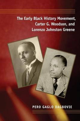 The Early Black History Movement, Carter G. Woodson, and Lorenzo Johnston Greene - Dagbovie, Pero