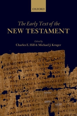 The Early Text of the New Testament - Hill, Charles E. (Editor), and Kruger, Michael J. (Editor)