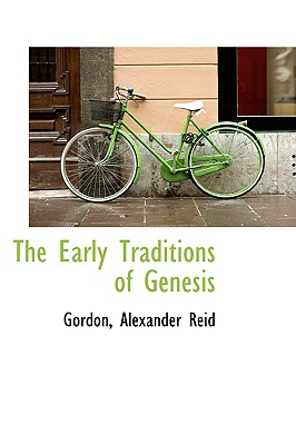 The Early Traditions of Genesis - Reid, Gordon Alexander