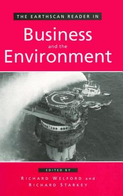 The Earthscan Reader in Business and the Environment - Duffy, Rosaleen, and Welford, Richard (Editor), and Starkey, Richard (Editor)