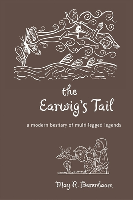The Earwig's Tail: A Modern Bestiary of Multi-Legged Legends - Berenbaum, May R