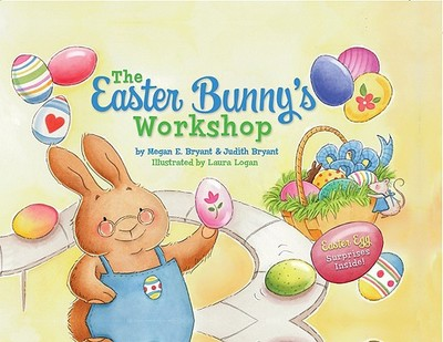 The Easter Bunny's Workshop - Bryant, Megan, and Bryant, Judith