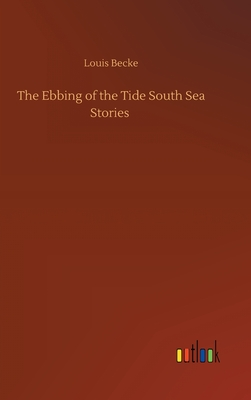 The Ebbing of the Tide South Sea Stories - Becke, Louis