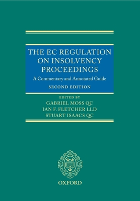 The EC Regulation on Insolvency Proceedings: A Commentary and Annotated Guide - Moss Qc, Gabriel (Editor), and Fletcher, Ian (Editor), and Isaacs Qc, Stuart (Editor)