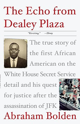 The Echo from Dealey Plaza: The True Story of the First African American on the White House Secret Service Detail and His Quest for Justice After the Assassination of JFK - Bolden, Abraham