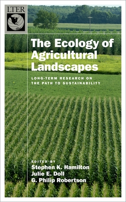 The Ecology of Agricultural Landscapes: Long-Term Research on the Path to Sustainability - Hamilton, Stephen K (Editor), and Doll, Julie E (Editor), and Robertson, G Philip (Editor)