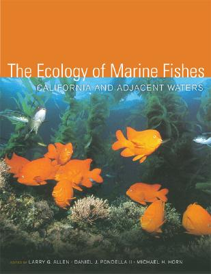 The Ecology of Marine Fishes: California and Adjacent Waters - Allen, Larry G (Editor), and Horn, Michael H, Dr. (Editor)