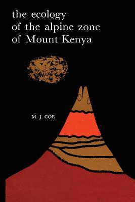 The Ecology of the Alpine Zone of Mount Kenya - Coe, M J