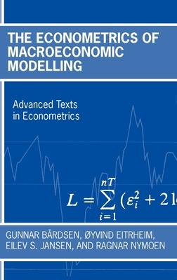 The Econometrics of Macroeconomic Modelling - Bardsen, Gunnar