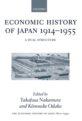 The Economic History of Japan: 1600-1990: Volume 3: Economic History of Japan 1914-1955: A Dual Structure - Nakamura, Takafusa (Editor), and Odaka, Konosuke (Editor), and Brannen, Noah S (Translated by)
