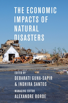 The Economic Impacts of Natural Disasters - Guha-Sapir, Debarati (Editor)