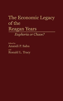 The Economic Legacy of the Reagan Years: Euphoria or Chaos? - Sahu, Anandi P, and Tracy, Ronald L