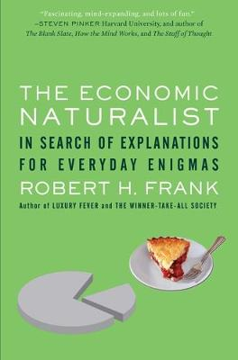The Economic Naturalist: In Search of Explanations for Everyday Enigmas - Frank, Robert H
