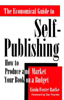 The Economical Guide to Self-Publishing: How to Produce and Market Your Book on a Budget - Radke, Linda F, and Hawkins, Mary E (Editor), and Poynter, Dan (Foreword by)