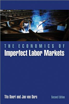 The Economics of Imperfect Labor Markets: Second Edition - Boeri, Tito, and Van Ours, Jan