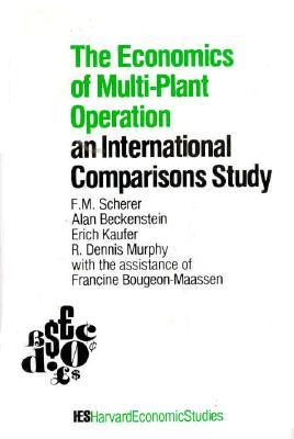 The Economics of Multi-Plant Operation: An International Comparisons Study - Scherer, Frederic M, and Beckenstein, Alan, and Kaufer, Erich