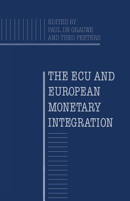The ECU and European Monetary Integration - Grauwe, P De, and De Grauwe, Paul (Editor), and Peeters, T (Editor)