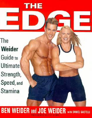 The Edge: Ben and Joe Weider's Guide to Ultimate Strength, Speed, and Stamina - Weider, Ben, and Weider, Joe, and Gastelu, Daniel, M.S., M.F.S.