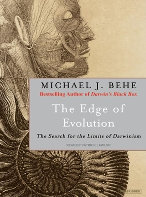 The Edge of Evolution: The Search for the Limits of Darwinism - Behe, Michael J, and Lawlor, Patrick (Narrator)