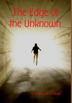 The Edge of the Unknown - Doyle, Arthur Conan, Sir, and Doyle, Arthur Conan, Sir