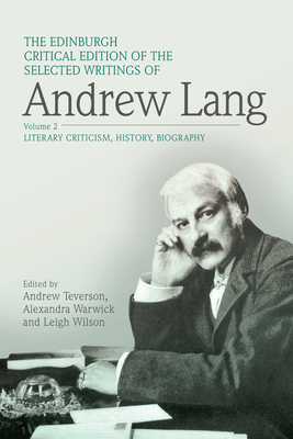 The Edinburgh Critical Edition of the Selected Writings of Andrew Lang, Volume 1: Anthropology, Fairy Tale, Folklore, The Origins of Religion, Psychical Research - Lang, Andrew, and Teverson, Andrew (Editor), and Warwick, Alexandra (Editor)
