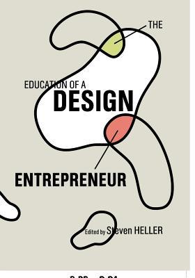 The Education of a Design Entrepreneur - Heller, Steven (Editor)
