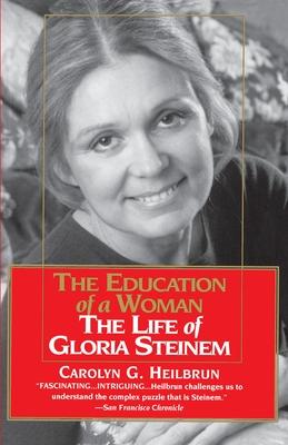 The Education of a Woman: The Life of Gloria Steinem - Heilbrun, Carolyn G, Professor