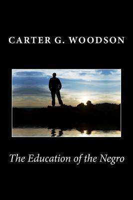 The Education of the Negro - Woodson, Carter G